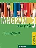 Tangram aktuell 3: Deutsch als Fremdsprache / Übungsheft