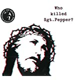 Who Killed Sgt Pepper?by Brian Jonestown Massacre