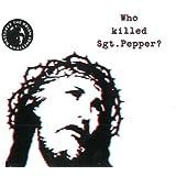 Who Killed Sgt Pepper ~ Brian Jonestown Massacre