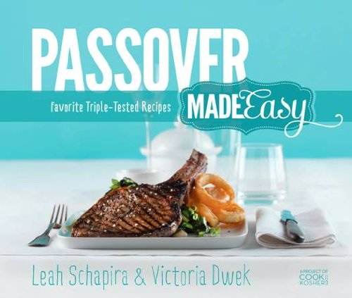 Passover Made Easy: Favorite Triple-Tested Recipes by Leah Schapira, Victoria Dwek