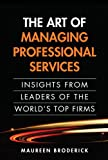 The Art of Managing Professional Services: Insights from Leaders of the World's Top Firms (paperback)