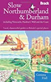 Slow Northumberland & Durham: Including Newcastle, Hadrian's Wall and the Coast (Bradt Travel Guides (Slow Travel)) Gemma Hall