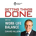 Getting Things Done With Work-Life Balance  by David Allen Narrated by David Allen