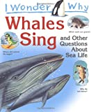 I Wonder Why Whales Sing: And Other Questions About Sea Life (I Wonder Why) (0753412926) by Harris, Caroline