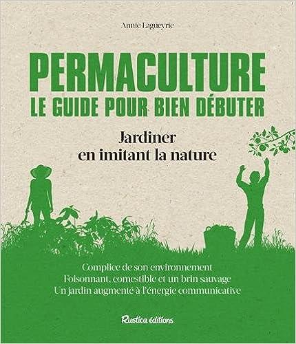 Permaculture : le guide pour bien débuter - Jardiner en imitant la nature