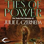 Ties of Power: Trade Pact Universe, Book 2 (       UNABRIDGED) by Julie E. Czerneda Narrated by Allyson Johnson