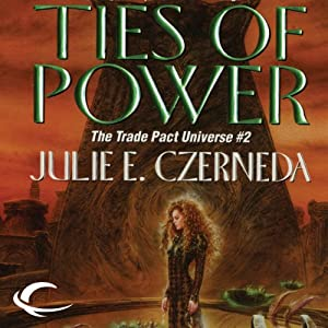 Ties of Power: Trade Pact Universe, Book 2 | [Julie E. Czerneda]