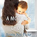 A Mother's Choice Audiobook by Kristin Noel Fischer Narrated by Renata Friedman