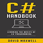 C# Programming Bootcamp: The Crash Course for Understanding the Basics of C# Computer Language | David Maxwell