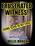 Frustrated Witness: The True Story of the ADAM WALSH Case and Police Misconduct
