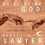 Calculating God (       UNABRIDGED) by Robert J. Sawyer Narrated by Jonathan Davis, Robert J. Sawyer
