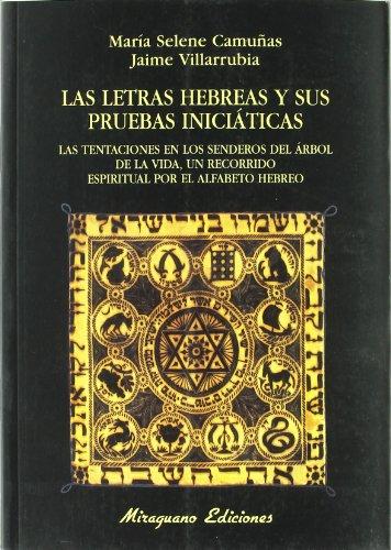 Las letras hebreas y sus pruebas iniciáticas: Las tentaciones en los senderos del Árbol de la Vida, un recorrido espiritual por el alfabeto hebreo (Libros de los Malos Tiempos. Serie Mayor)