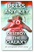 Press Any Key To Destroy The Galaxy: An Antigravel Short Story