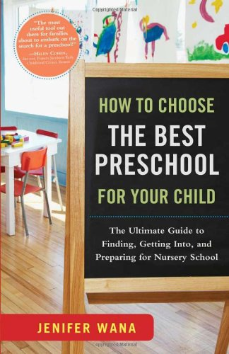 How to Choose the Best Preschool for Your Child: The Ultimate Guide to Finding, Getting Into, and Preparing for Nursery School