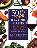 Image of 500 More Low-Carb Recipes: 500 All New Recipes From Around the World