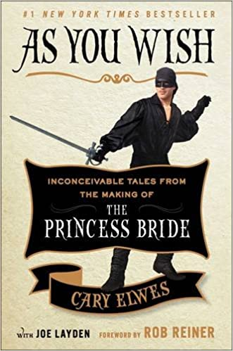 As You Wish: Inconceivable Tales from the Making of The Princess Bride: Cary Elwes, Joe Layden, Rob Reiner: 9781476764023: :