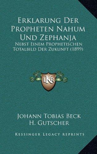 Erklarung Der Propheten Nahum Und Zephanja: Nebst Einem Prophetischen Totalbild Der Zukunft (1899)