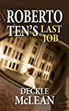 img - for Roberto Ten s Last Job by Deckle McLean (2009) Paperback book / textbook / text book