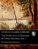 img - for The Story of Lilly Dawson; In Three Volumes, Vol. I book / textbook / text book