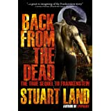 Back from the Dead: the true sequel to Frankensteinby Stuart Land