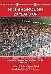 Hillsborough 20 Years On A Collection Of Poetry Dedicated To All The Victims Of The Hillsborough Stadium Football Disaster On The 15th April 1989 by Countyvise Ltd