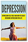 DEPRESSION: Depression Self Help and How to Easily Overcome Depression For Life (Overcome depression, depression self help, depression cure, depression and anxiety, happy and healthy life)