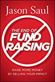 The End of Fundraising: Raise More Money by Selling Your Impact