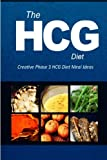 img - for The HCG Diet - Creative Phase 3 HCG Diet Meal Ideas: Easy and Delicious Low-Carb and Sugar-Free Cookbook book / textbook / text book
