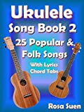Ukulele Song Book 2 - 25 Popular & Folk Songs with Lyrics & Ukulele Chord Tabs: Ukulele Songs (Ukulele Fake Book 1) (English Edition)
