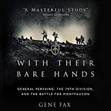 With Their Bare Hands: General Pershing, the 79th Division, and the Battle for Montfaucon Audiobook by Gene Fax Narrated by Jonathan Davis