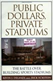 img - for Public Dollars, Private Stadiums: The Battle over Building Sports Stadiums by Delaney, Kevin J., Eckstein, Rick [2003] book / textbook / text book