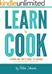 Learn To Cook: A Down and Dirty Guide...