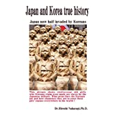 Japan and Korea true history: Japan now half invaded by Koreans (English Edition)