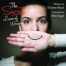 Secret Lives of Women: Finally, It's About Me (       UNABRIDGED) by Evonne Ryan Narrated by Moe Egan