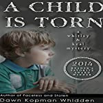 A Child Is Torn: Whitley & Keal Mystery, Book 1 | Dawn Kopman Whidden