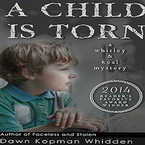 A Child Is Torn: Whitley & Keal Mystery, Book 1 Hörbuch von Dawn Kopman Whidden Gesprochen von: Beth A. McIntosh