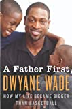 A Father First: How My Life Became Bigger Than Basketball