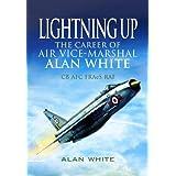 Lightning Up: The Career of Air Vice-Marshal Alan White CB AFC FRAES RAFby Alan White