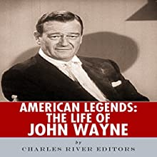 American Legends: The Life of John Wayne (       UNABRIDGED) by Charles River Editors Narrated by R. Keith Miles