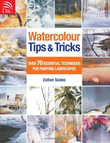 Watercolour Tips & Tricks: Over 70 Essential Techniques for Painting Landscapes