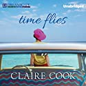Time Flies (       UNABRIDGED) by Claire Cook Narrated by Lesa Lockford