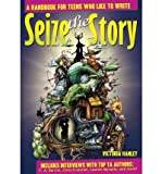 img - for [(Seize the Story: A Handbook for Teens Who Like to Write )] [Author: Victoria Hanley] [Sep-2008] book / textbook / text book