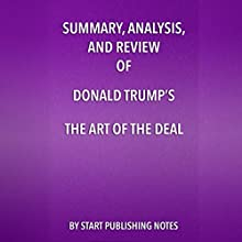 Summary, Analysis, and Review of Donald Trump's The Art of the Deal Audiobook by  Start Publishing Notes Narrated by Michael Gilboe