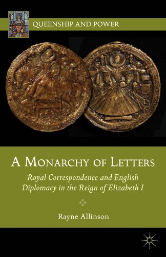 A Monarchy of Letters: Royal Correspondence and English Diplomacy in the Reign of Elizabeth I (Queenship and Power) (British Empire 1558 compare prices)