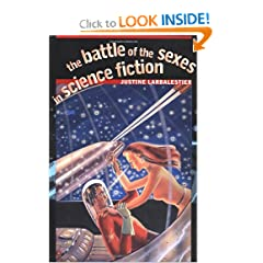 The Battle of the Sexes in Science Fiction (Early Classics of Science Fiction) by Justine Larbalestier