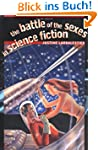 The Battle of the Sexes in Science Fi...