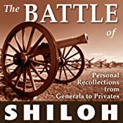 The Battle of Shiloh: Personal Recollections from Generals to Privates | [William T. Sherman, P G. T. Beauregard, Ulysses S. Grant, William Preston Johnston, Lew Wallace, Warren Onley, Thomas Jordan, Benjamin Mayberry Prentiss, Wilber F. Crummer]