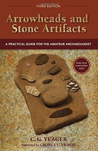 Arrowheads and Stone Artifacts, Third Edition: A Practical Guide for the Amateur Archaeologist (The Pruett Series)