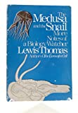 The Medusa and the Snail, More Notes of a Biology Watcher (0140056157) by LEWIS THOMAS