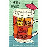 From Working Class Hero to Absolute Disgrace: An Eighties Memoirby Stephen Foster